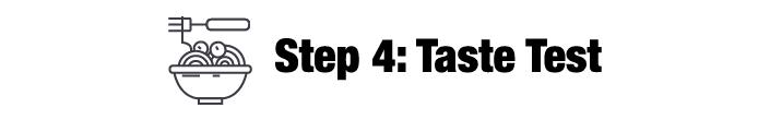 Step 4: Taste Test